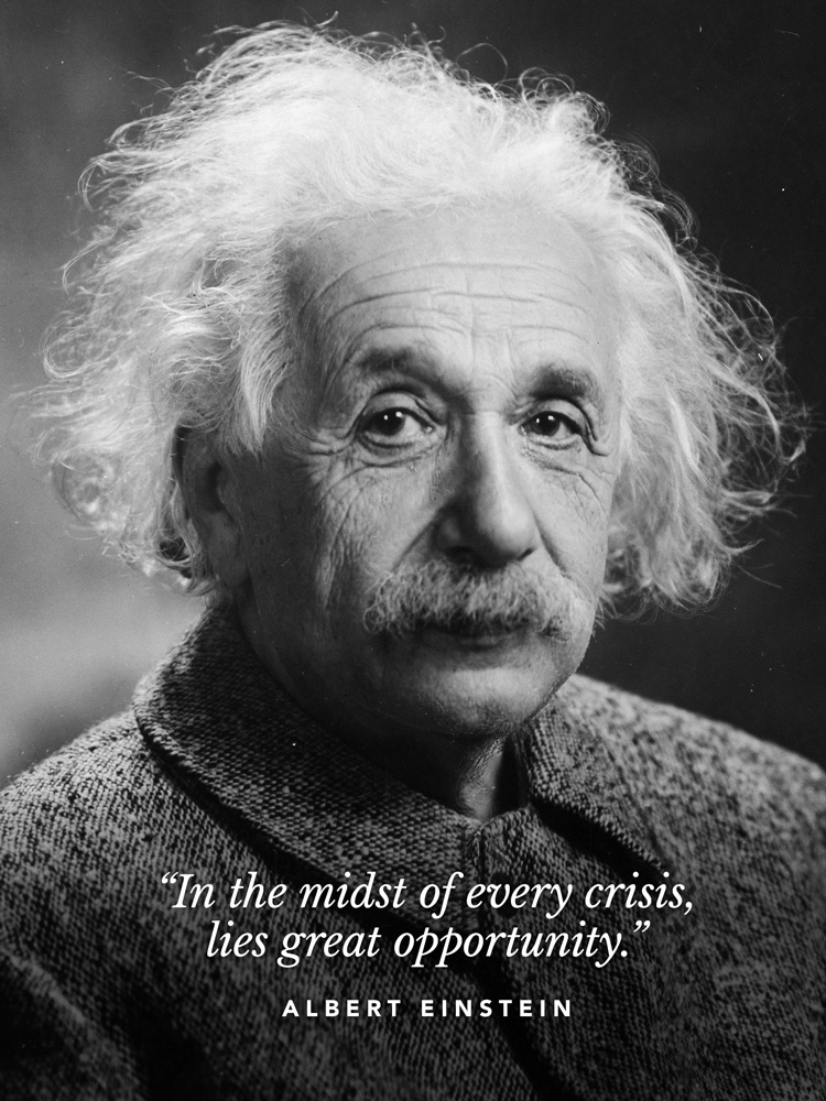 """""""In the midst of every crisis, lies great opportunity."""" – Albert Einstein"""