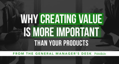 From the General Manager's Desk - Why Creating Value is More Important than your Products