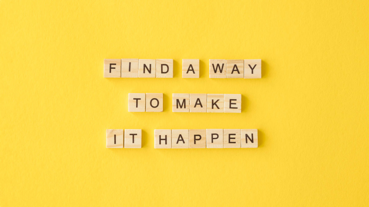 Find a Way to Make it Happen
