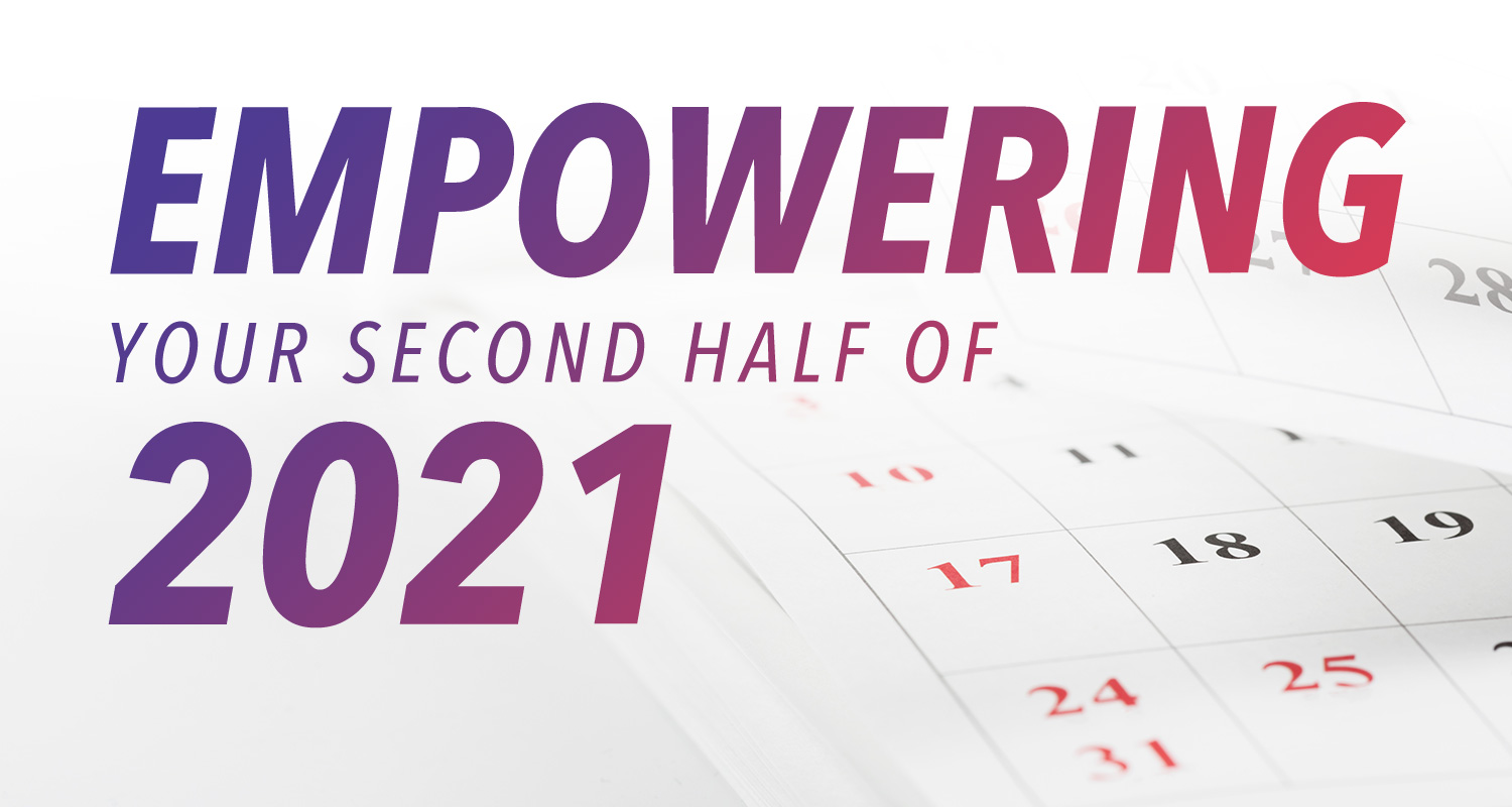 From the General Manager's Desk | Empowering Your Second Half of 2021